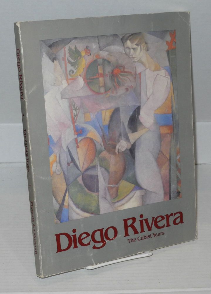 Diego Rivera: the Cubist years. Diego Rivera, , guest curator Ramón Favela, James K. Ballin ger.