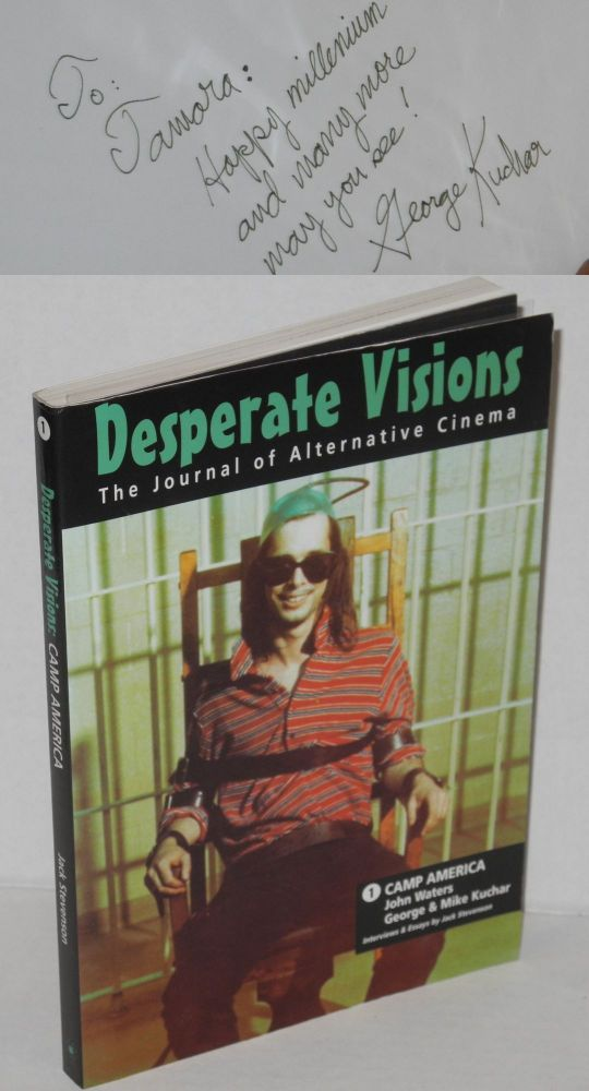 Desperate visions: the journal of alternative cinema. Vol. 1, Camp America; [the films of] John Waters and George & Mike Kuchar. Jack Stevenson, John Waters George Kuchar, Marion Eaton.