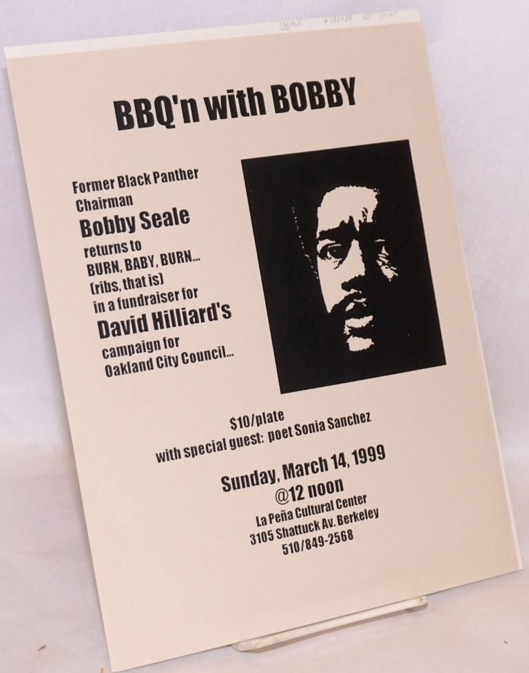 BBQ'n with Bobby: Former Black Panther chairman Bobby Seale returns to Burn, Baby, Burn (ribs, that is) in a fundraiser for David Hilliard's campaign for Oakland City Council [handbill]. Bobby Seale.