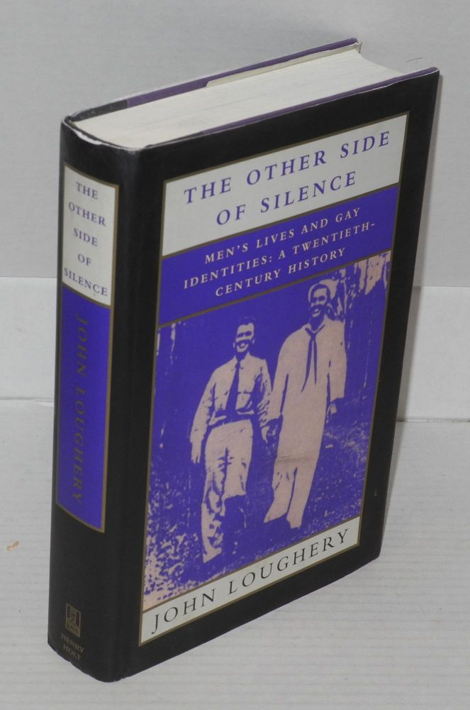 The other side of silence: men's lives and gay identities: a twentieth-century history. John Loughery.