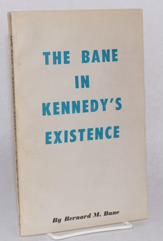 The Bane in Kennedy's Existence. Bernard M. Bane.