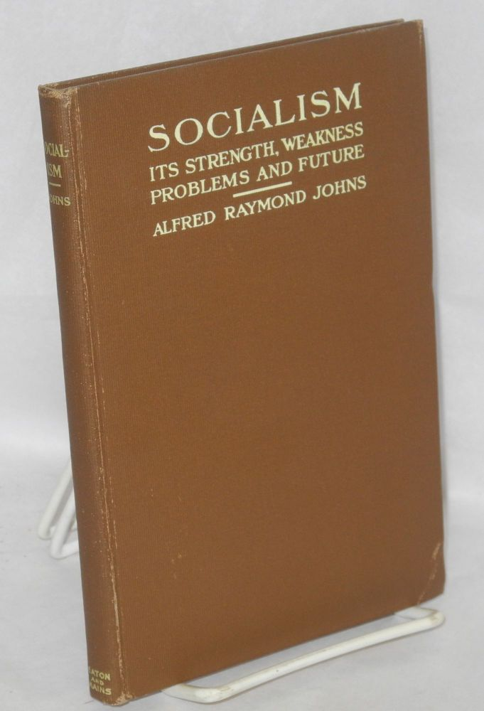 Socialism, its strength, weakness problems and future. With introduction by Charles Stelzle. Alfred Raymond Johns.