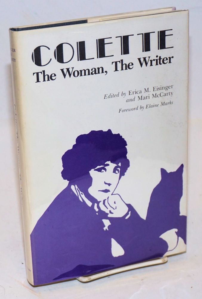 Colette: the woman, the writer. Erica Mendelson Eisinger, Mari Ward McCarty.