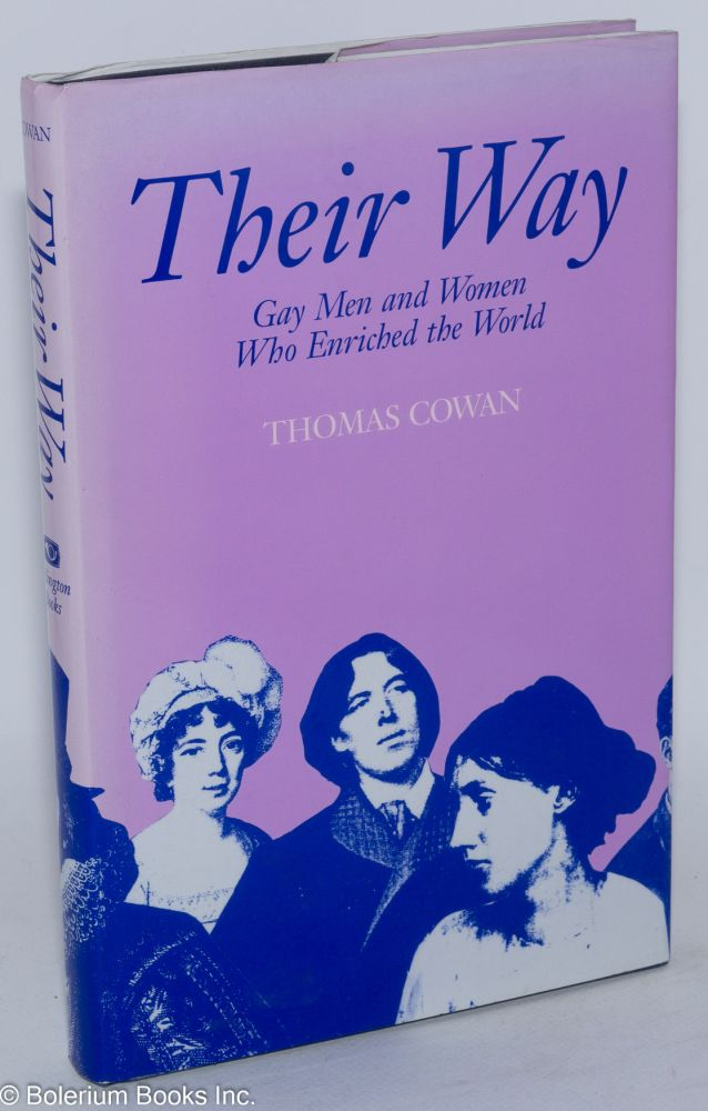 Their way; gay men and women who enriched the world. Thomas Cowan.