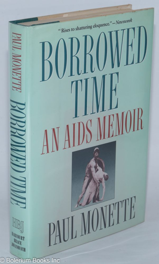 Borrowed time; an AIDS memoir. Paul Monette.