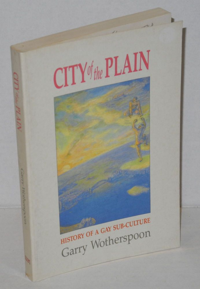 City of the plain; history of a gay sub-culture. Gary Wotherspoon.