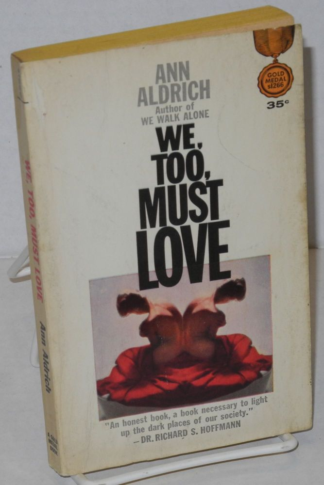 We, too, must love. Ann Aldrich, Marijane Meaker aka Vin Packer, M. E. Kerr.