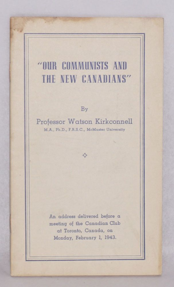 Our communists and the new Canadians. An address delivered before a meeting of the Canadian Club at Toronto, Canada, on Monday, February 1, 1943. Watson Kirkconnell.