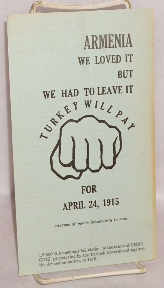 Armenia: we loved it but we had to leave it. Turkey will pay for April 24, 1915 because of man's inhumanity to man