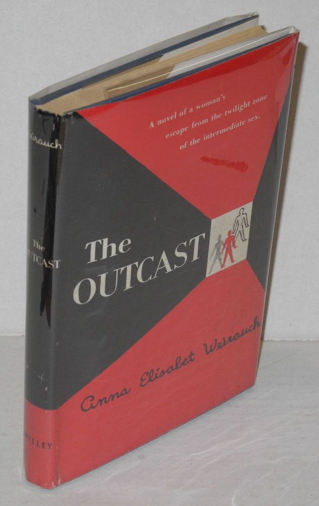 "The outcast (dj subtitle: ""A novel of a woman's escape from the twilight zone of the intermediate sex.""). Anna Elisabet Weirauch, , Guy Endore."