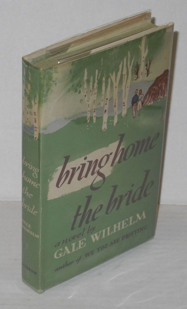 Bring home the bride: a novel. Gale Wilhelm.