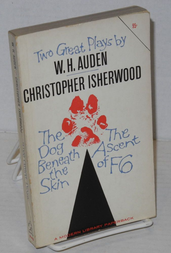 Two great plays by W. H. Auden & Christopher Isherwood: The dog beneath the skin & The ascent of F6 a Modern Library paperback. W. H. Auden, Christopher Isherwood.