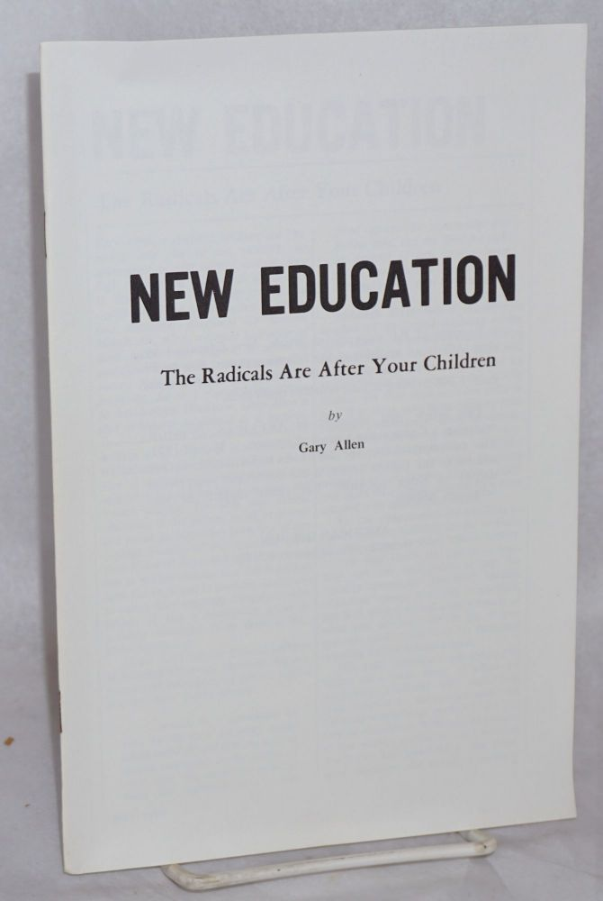 New education: the radicals are after your children. Gary Allen.