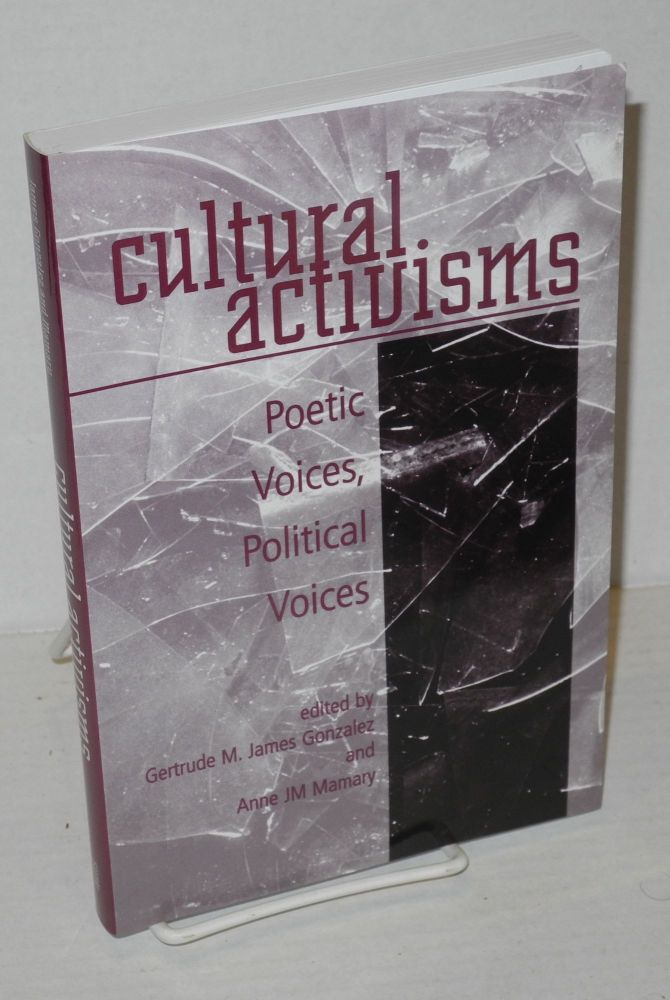 Cultural Activisms Poetic Voices, Political Voices. Gertude M. James Gonzalez, Anne JM Mamary.