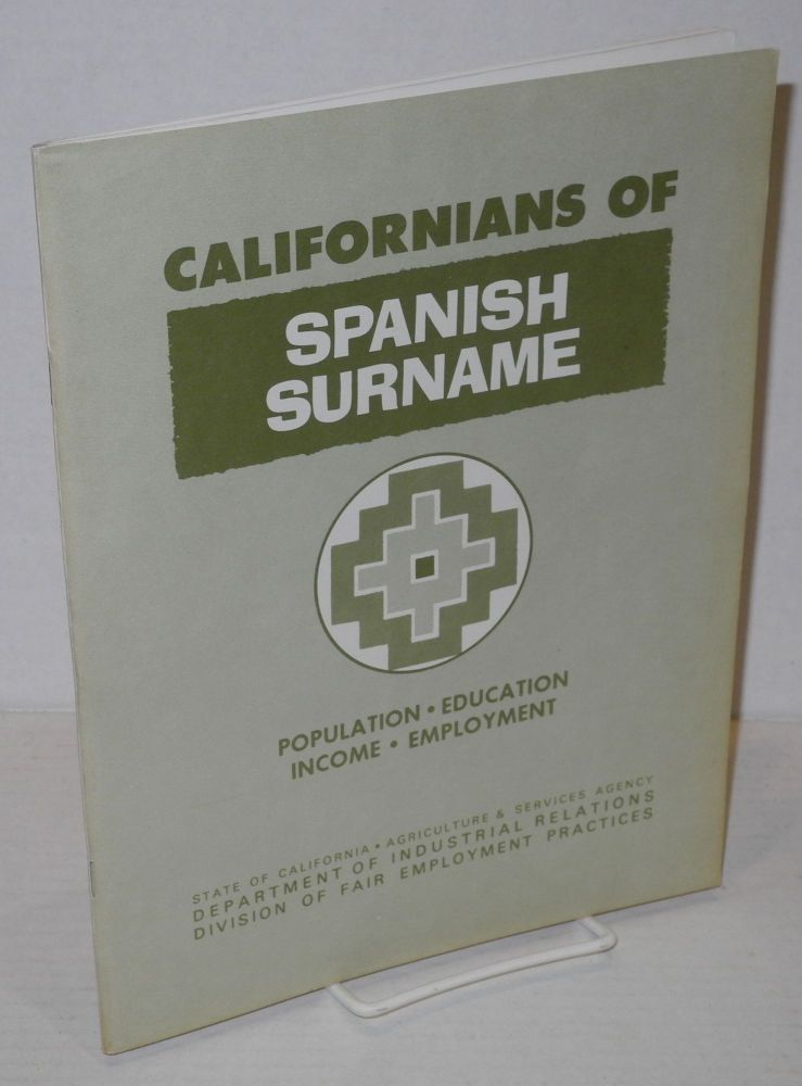 Californians of Spanish surname; population, education, employment, income. A summary of changes between 1960 and 1970 -- based on U.S. Census of Population. Ben Williams, the assitance of Mrs. Ruth Mark.