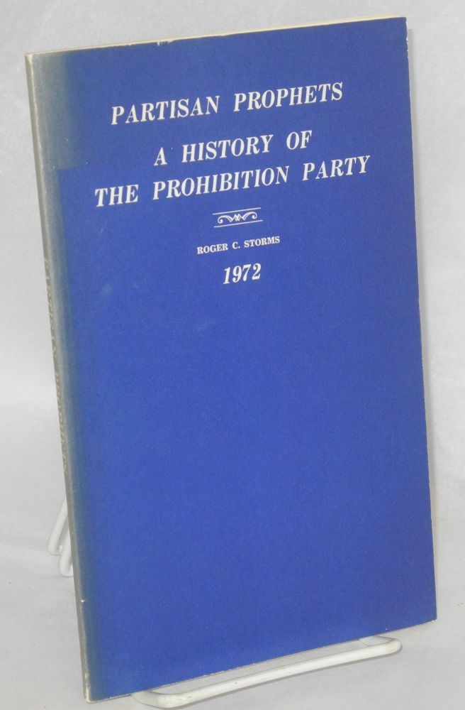 Partisan Prophets; A History of the Prohibition Party, 1854-1972. Roger C. Storms.