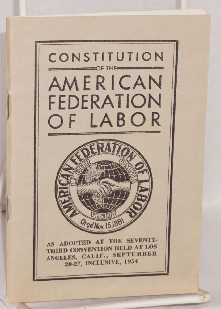 Constitution of the American Federation of Labor as adopted at the Seventy-third Convention held at Los Angeles... 1954. American Federation of Labor.
