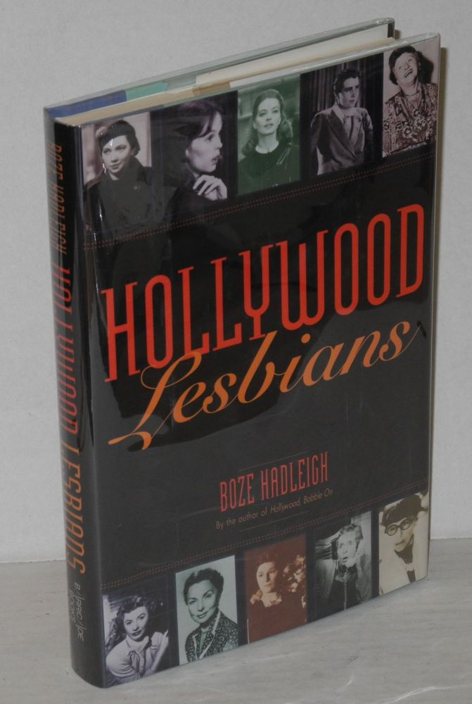 Hollywood lesbians; conversations with Sandy Dennis, Barbara Stanwyck, Marjorie Main, Nancy Kulp, Patsy Kelly, Agnes Moorehead, Edith Head, Dorothy Arzner, Capucine and Judith Anderson. Boze Hadleigh.