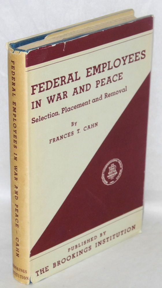 Federal Employees in war and peace; selection, placement, and removal. Frances T. Cahn.