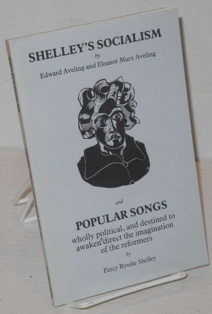 Shelley's socialism and popular songs wholly political, and destined to awaken & direct the imagination of the reformers. Shelley, Edward sshe, Eleanor Marx Aveling.
