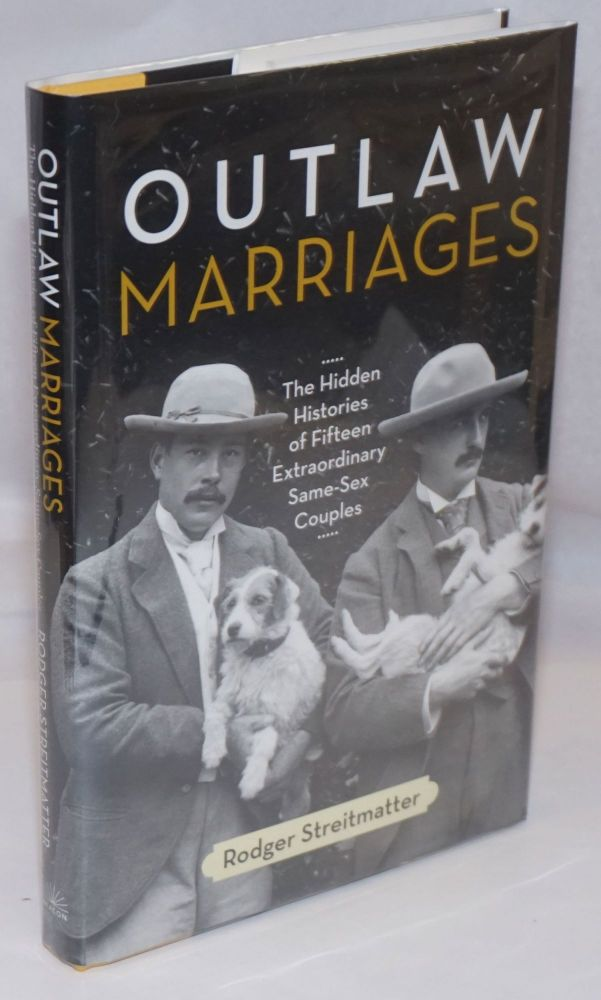 Outlaw marriages: the hidden histories of fifteen extraordinary same-sex couples. Rodger Streitmatter.