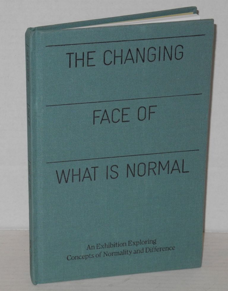 The Changing Face of What Is Normal An Exhibition Exploring Concepts of Normality and Difference. Pamela Winfrey, Curator of the exhibition.