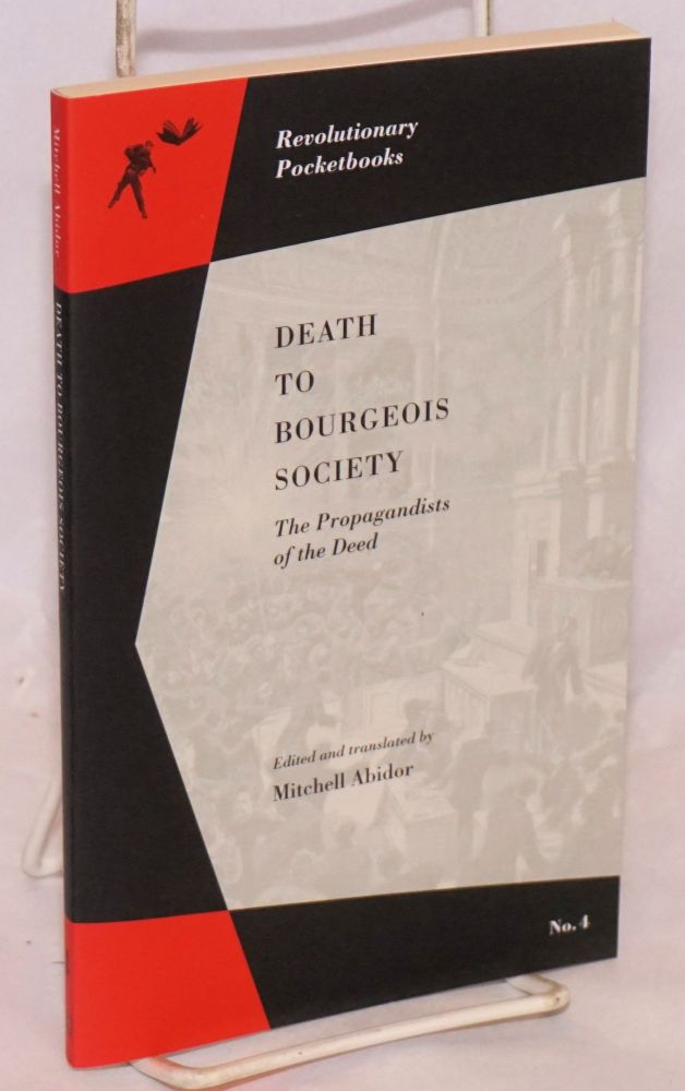 Death to Bourgeois Society: The Propagandists of the Deed. Mitchell Abidor, ed.
