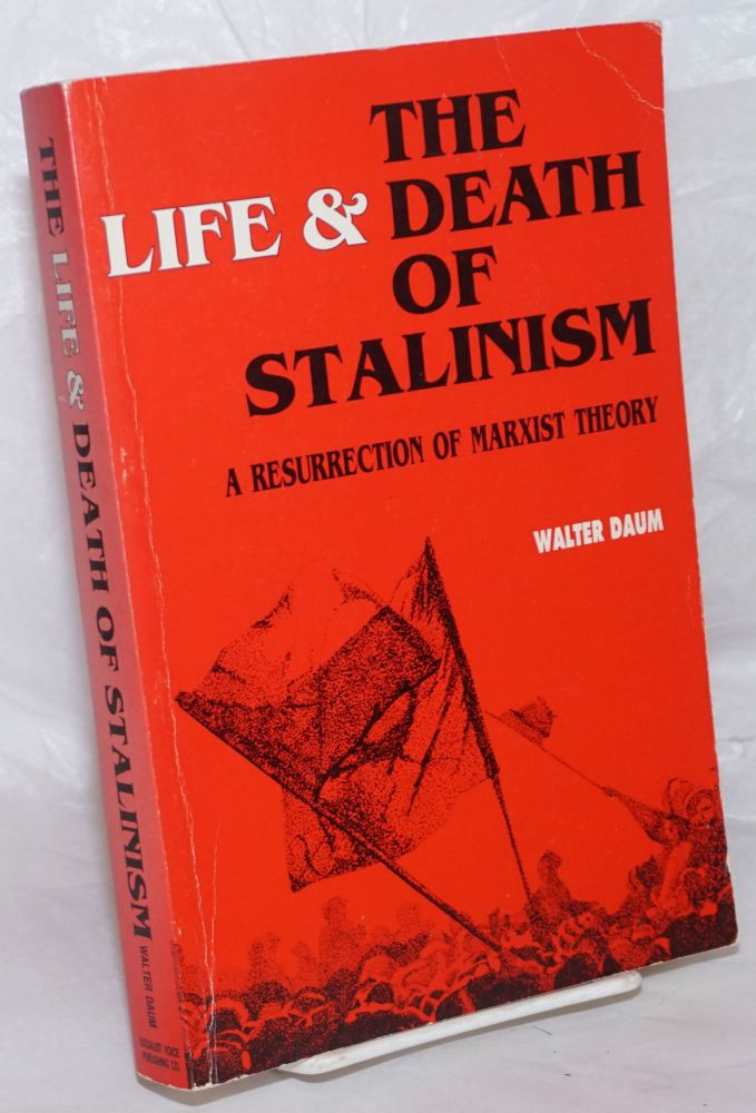 The life & death of Stalinism, a resurrection of Marxist theory. Foreword by Sy Landy. Walter Daum.