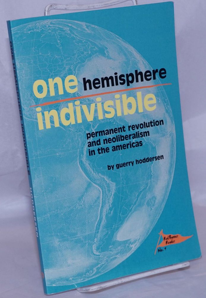 One hemisphere indivisible. Permanent revolution and neoliberalism in the Americas. Guerry Hoddersen.