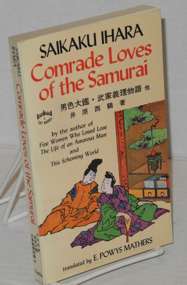 Comrade loves of the Samurai and Songs of the Geishas. Ihara Saikaku, , E Powys Mathers, Terence Barrow.