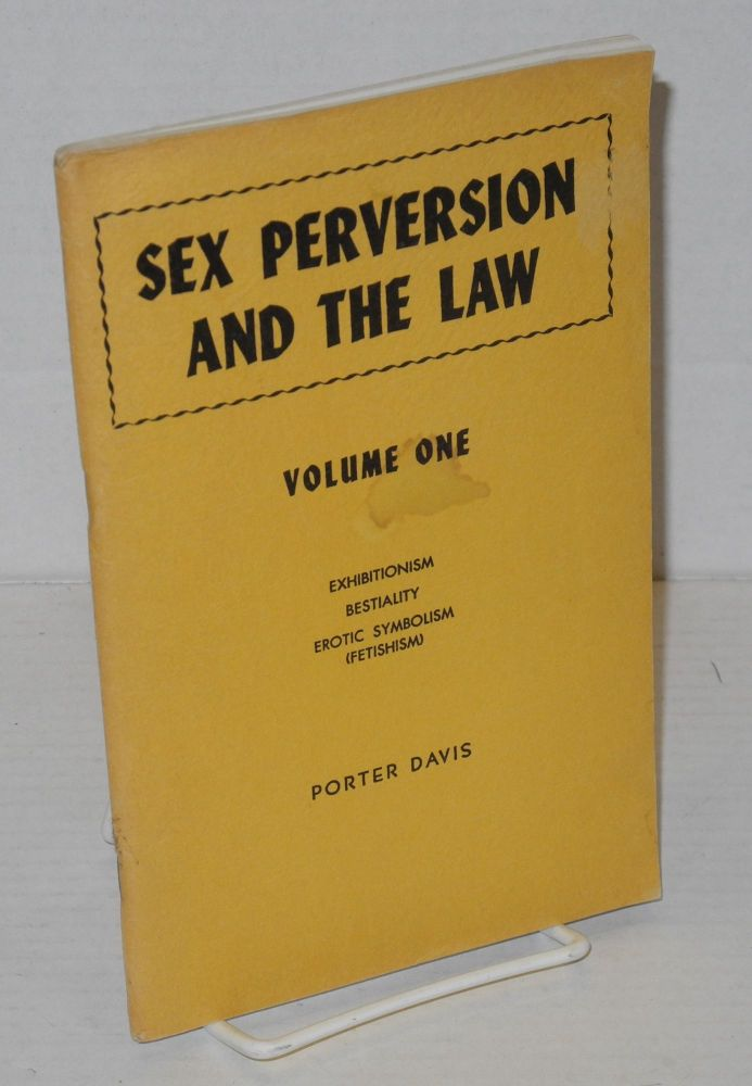Sex perversion and the law: volume one; exhibitionism, bestiality, erotic symbolism (fetishism). Porter Davis.