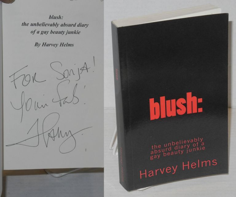 Blush: the unbelievably absurd diary of a gay beauty junkie. Harvey Helms.