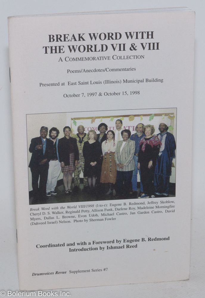 Break word with the world VII & VIII; a commemorative collection ... coordinated/foreword by Eugene B. Redmond, introduction by Ishmael Reed. Eugene B. Redmond, , coordinator, Dallas L. Browne Ishmael Reed, Jan Garden Castro, Hari Skye Campbell.