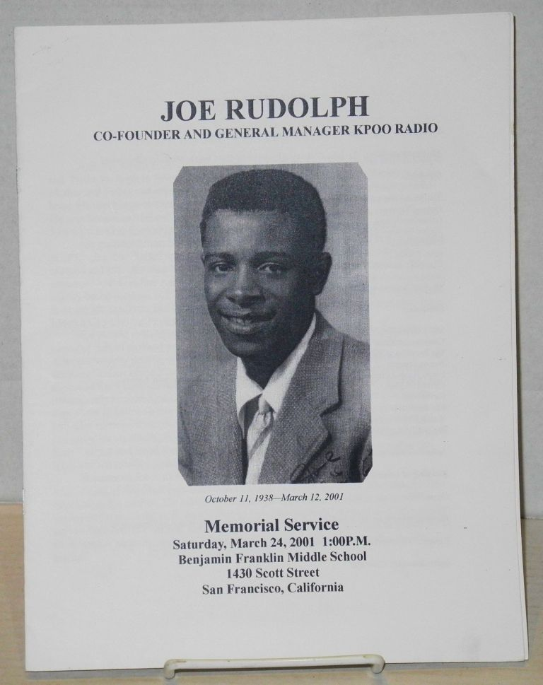 Joe Rudolph, co-founder and general manager KPOO radio Memorial Service [program] Saturday, March 24, 2001 1:00pm. Joe Jackson Rudolph.