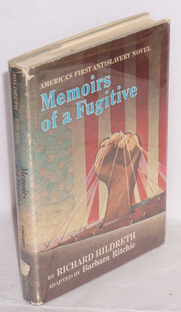 Memoirs of a fugitive; America's first antislavery novel, adapted by Barbara Ritchie. Richard Hildreth.