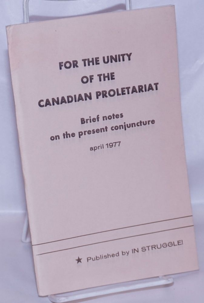 For the unity of the Canadian proletariat: brief notes on the present conjuncture. In Struggle!