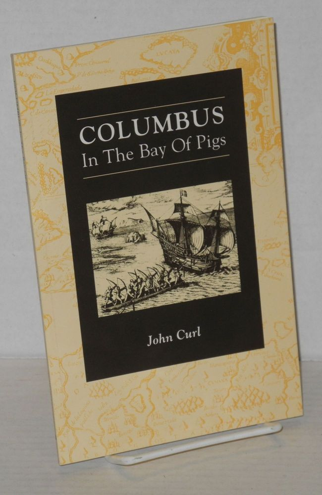 Columbus in the Bay of Pigs. John Curl.