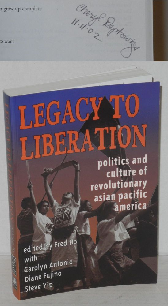 Legacy to liberation: politics and culture of revolutionary Asian Pacific America. Fred Ho, , Steve Yip, Diane Fujino, Carolyn Antonio, Cheryl Deptowicz, , Merle Woo, Nellie Wong, Emily Woo Yamasaki.