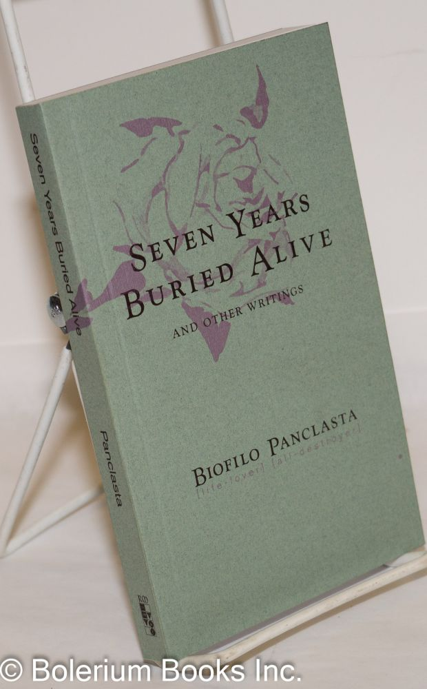 Seven Years Buried Alive and other writings. Biofilo Panclasta, pseud. of Vicente R. Lizcno.