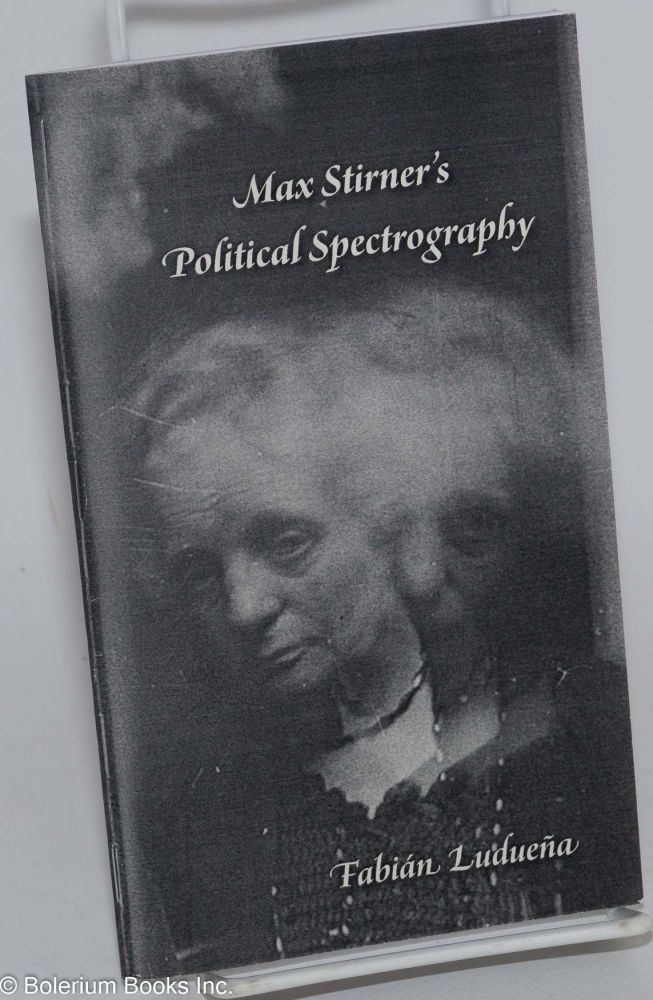 Max Stirner's Political Spectrography. Fabian Luduena.
