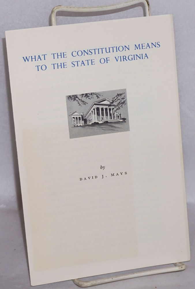 What the Constitution Means to the State of Virginia. David J. Mays.
