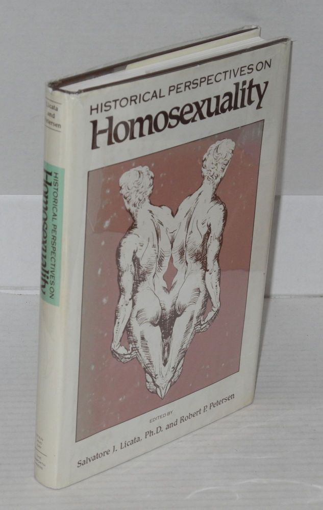 Historical perspectives on homosexuality; also published as volume 6, nos. 1/2, fall/winter 1980/81, Journal of Homosexuality. Salvatore J. Licata, compilers Robert P. Petersen.