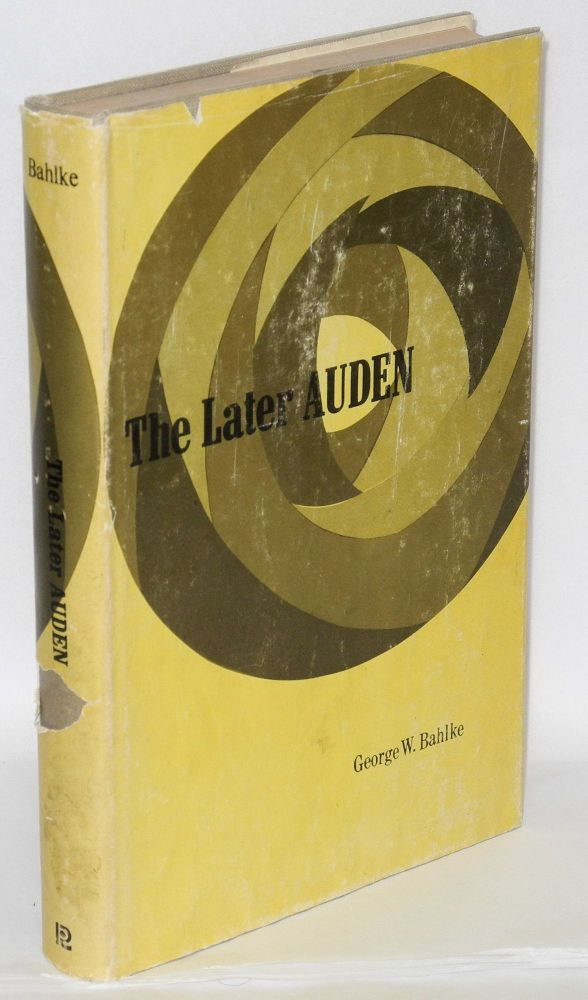"""The later Auden: from """"New Year Letter"""" to 'About the House'. George W. Bahlke."""