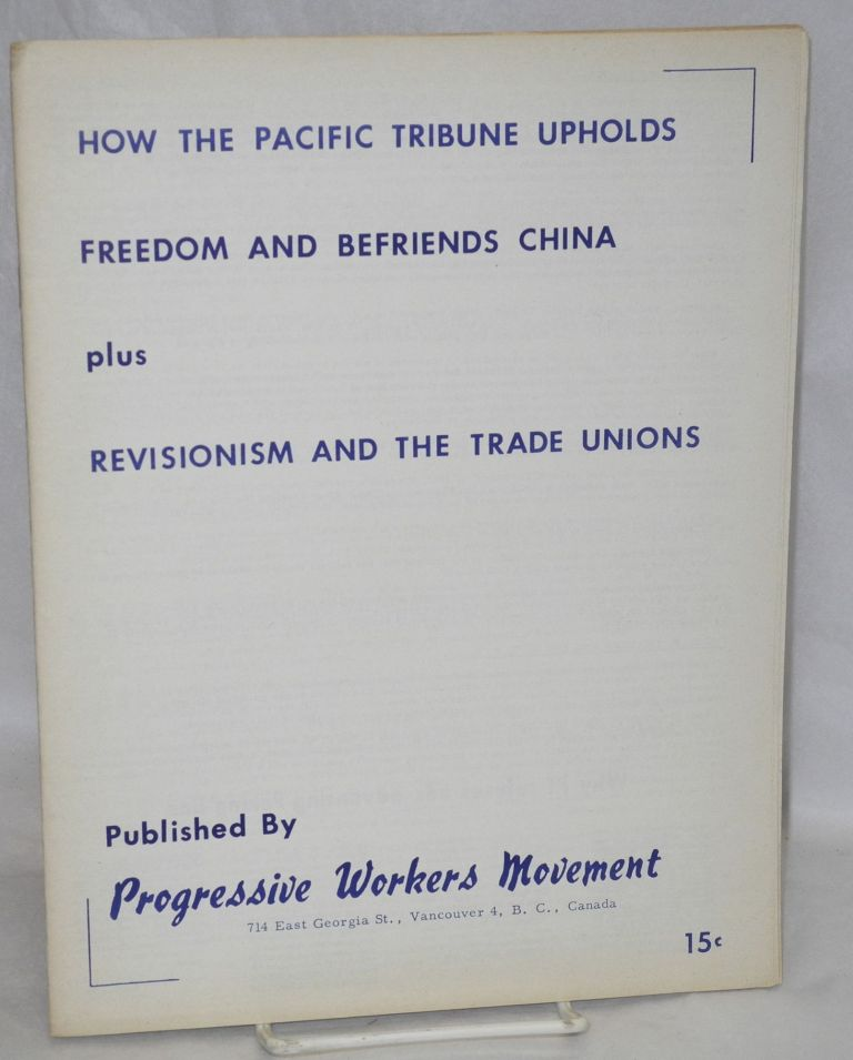 How the Pacific Tribune upholds freedom and befriends China, plus, Revisionism and the Trade Unions