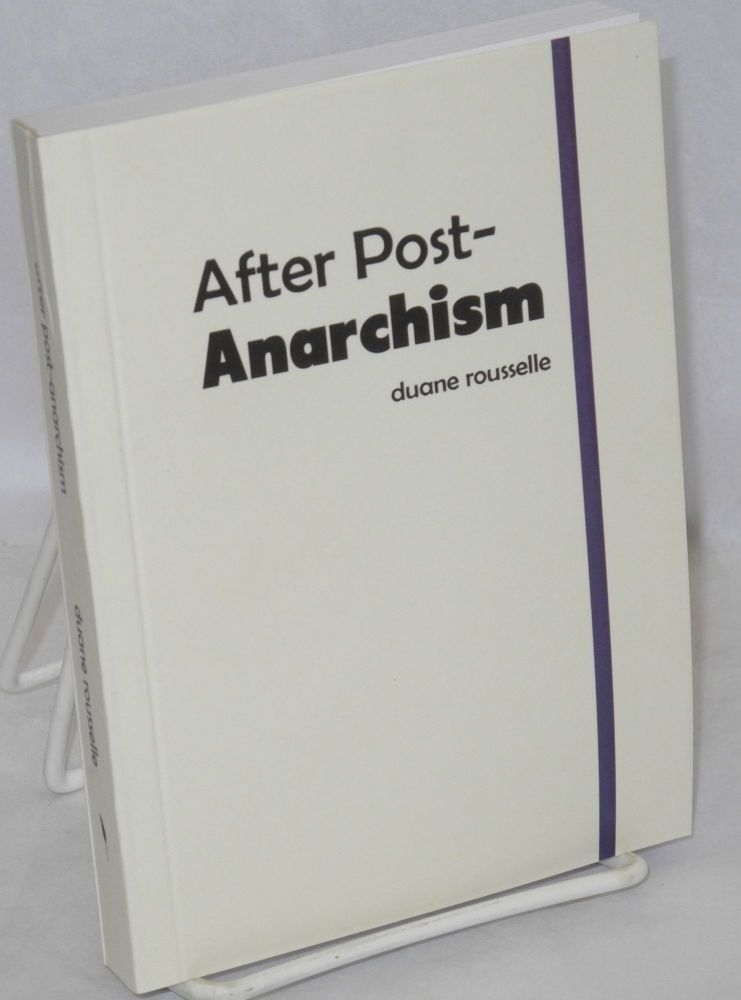 After Post-Anarchism. Duane Rousselle.