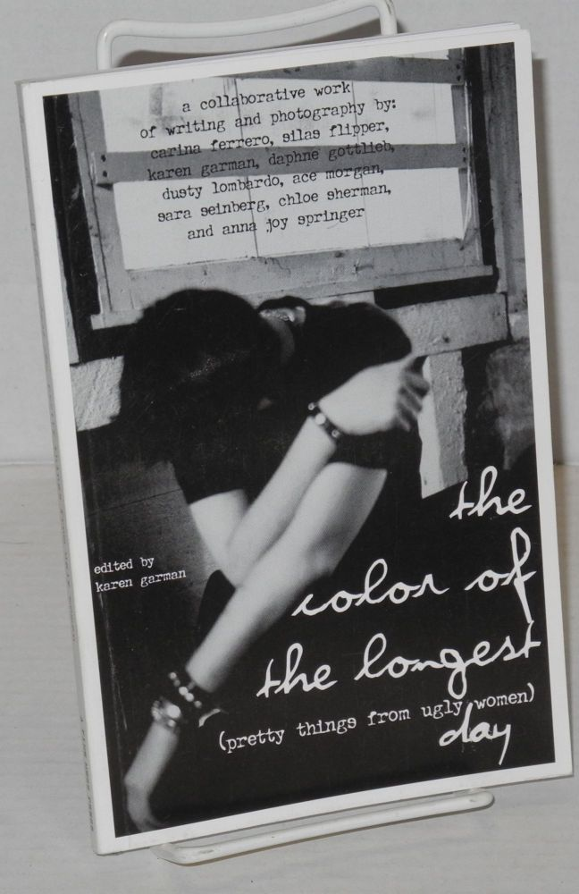 The color of the longest day (pretty things from ugly women) a collaborative work of writing and photography. Karen Garman, , Carina Ferrero, Daphne Gottlieb, Silas Flipper.