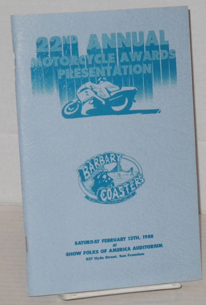 The Twenty-second Annual Motorcycle Awards: [formerly Academy Awards] February 13, 1988. The Barbary Coasters Motorcycle Club.