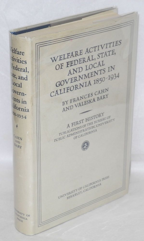 Welfare activities of federal, state, and local governments in California, 1850-1934. Frances Cahn, Valeska Bary.