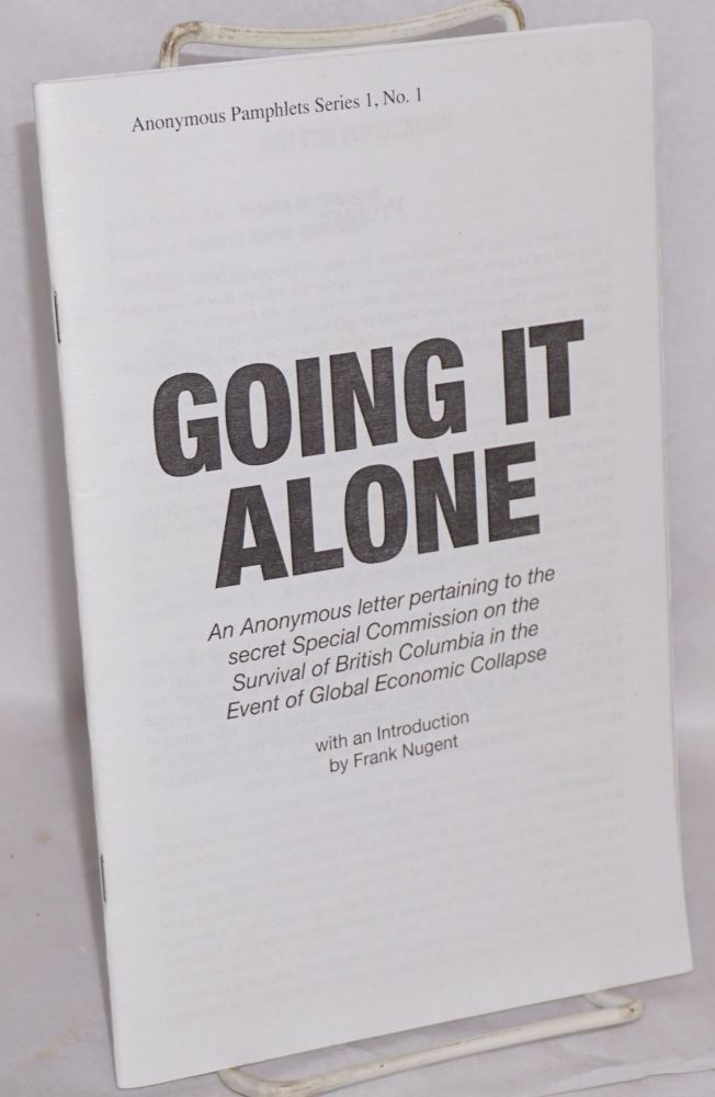 Going it alone: an anonymous letter pertaining to the secret Special Commission on the Survival of British Columbia in the Event of Global Economic Collapse. Anonymous, Frank Nugent.