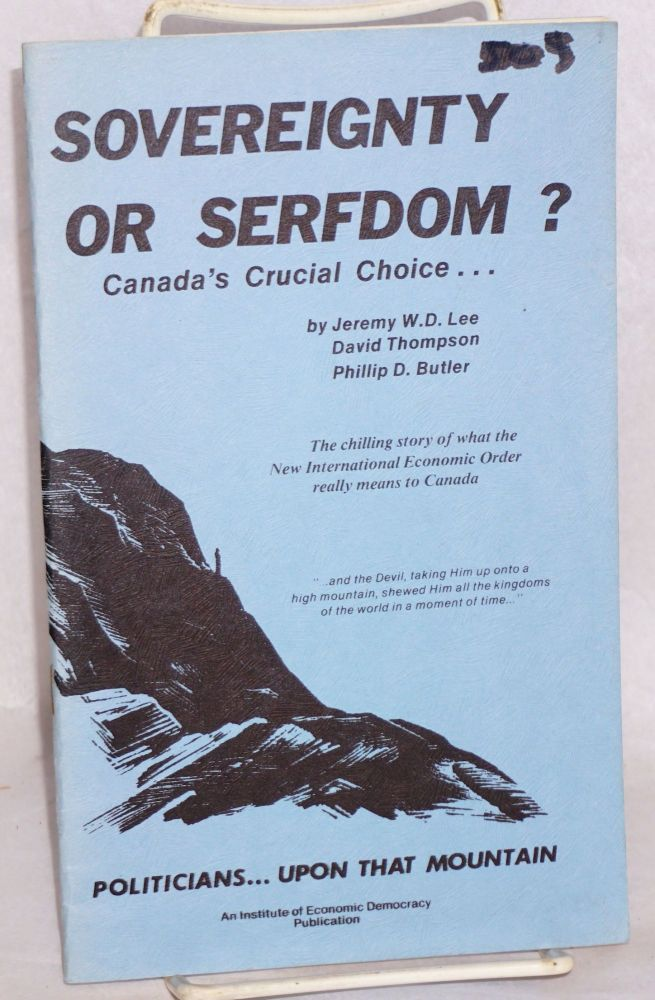 Sovereignty or serfdom? Canada's crucial choice. The chilling story of what the New International Economic Order really means to Canada. Jeremy Lee, David Thompson, Phillip D. Butler.